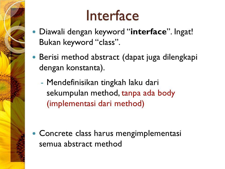 "Interface Diawali dengan keyword ""interface"". Ingat! Bukan keyword ""class"". Berisi method abstract (dapat juga dilengkapi dengan konstanta). -Mendefin"