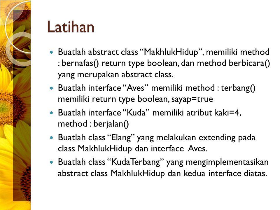 "Latihan Buatlah abstract class ""MakhlukHidup"", memiliki method : bernafas() return type boolean, dan method berbicara() yang merupakan abstract class."