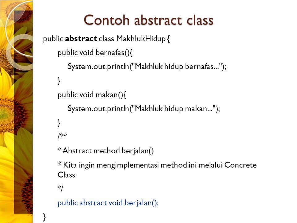 Extending abstract class Ketika concrete class mengimplementasi abstract class MakhlukHidup, maka concrete class tersebut harus mengimplementasi method berjalan().