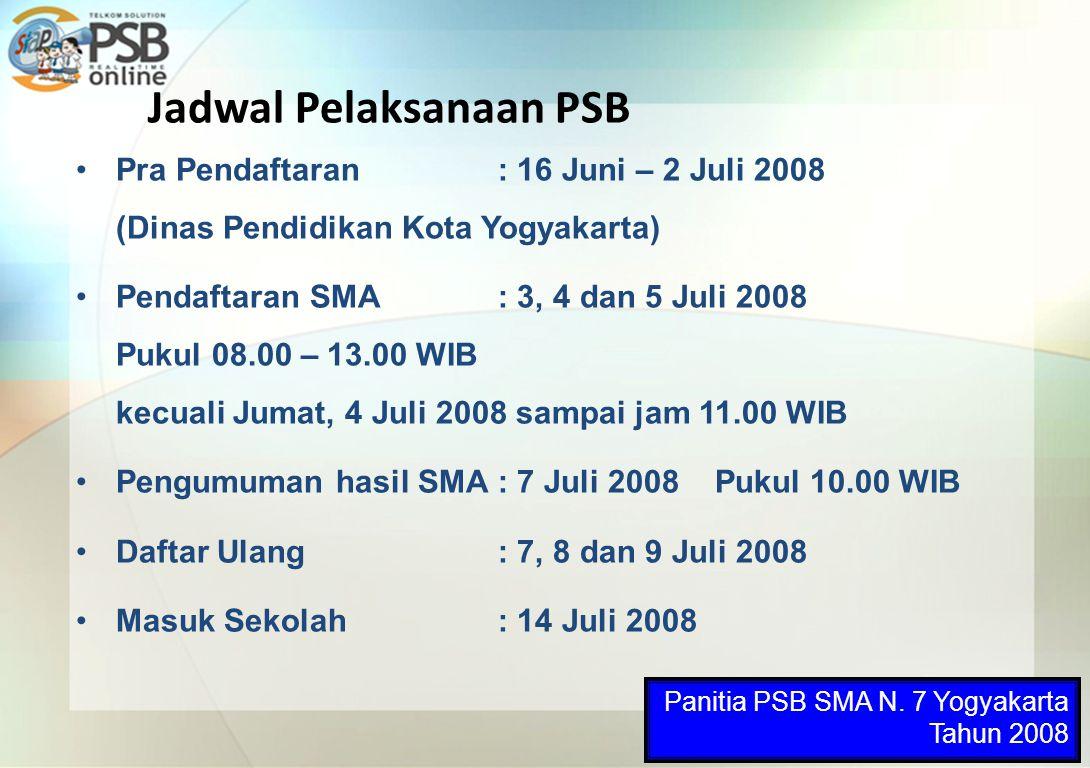 Jadwal Pelaksanaan PSB Pra Pendaftaran: 16 Juni – 2 Juli 2008 (Dinas Pendidikan Kota Yogyakarta) Pendaftaran SMA: 3, 4 dan 5 Juli 2008 Pukul 08.00 – 1