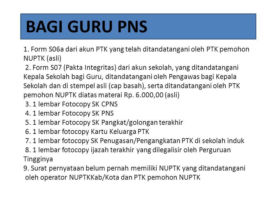1.Form S06a dari akun PTK yang telah ditandatangani oleh PTK pemohon NUPTK (asli) 2.