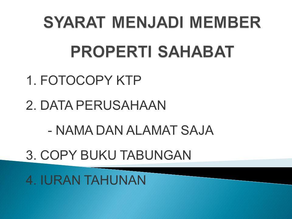 1. FOTOCOPY KTP 2. DATA PERUSAHAAN - NAMA DAN ALAMAT SAJA 3. COPY BUKU TABUNGAN 4. IURAN TAHUNAN