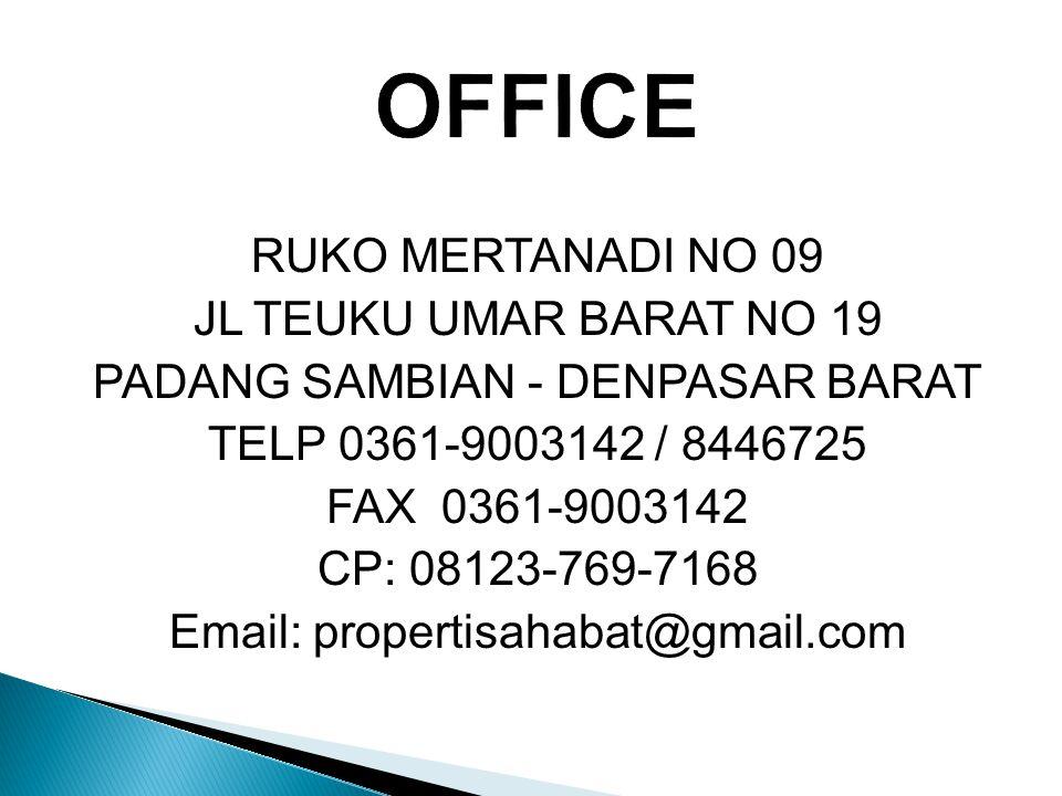 RUKO MERTANADI NO 09 JL TEUKU UMAR BARAT NO 19 PADANG SAMBIAN - DENPASAR BARAT TELP 0361-9003142 / 8446725 FAX 0361-9003142 CP: 08123-769-7168 Email: propertisahabat@gmail.com