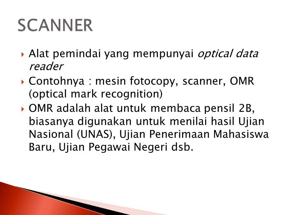  Alat pemindai yang mempunyai optical data reader  Contohnya : mesin fotocopy, scanner, OMR (optical mark recognition)  OMR adalah alat untuk memba