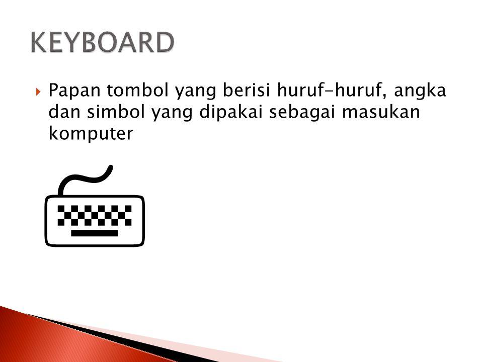  Papan tombol yang berisi huruf-huruf, angka dan simbol yang dipakai sebagai masukan komputer 
