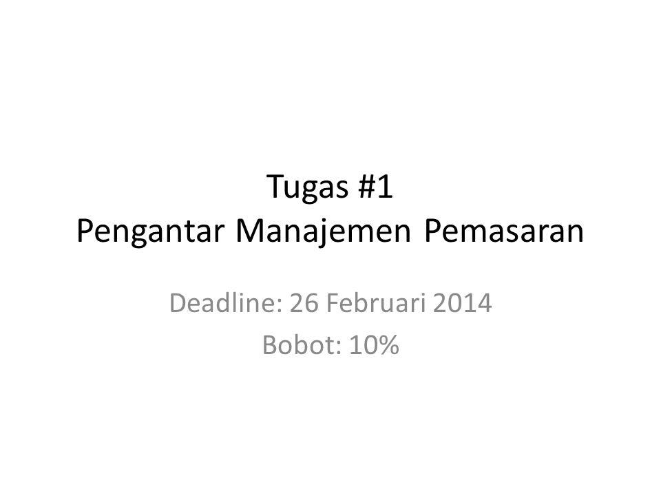 Tugas #1 Pengantar Manajemen Pemasaran Deadline: 26 Februari 2014 Bobot: 10%