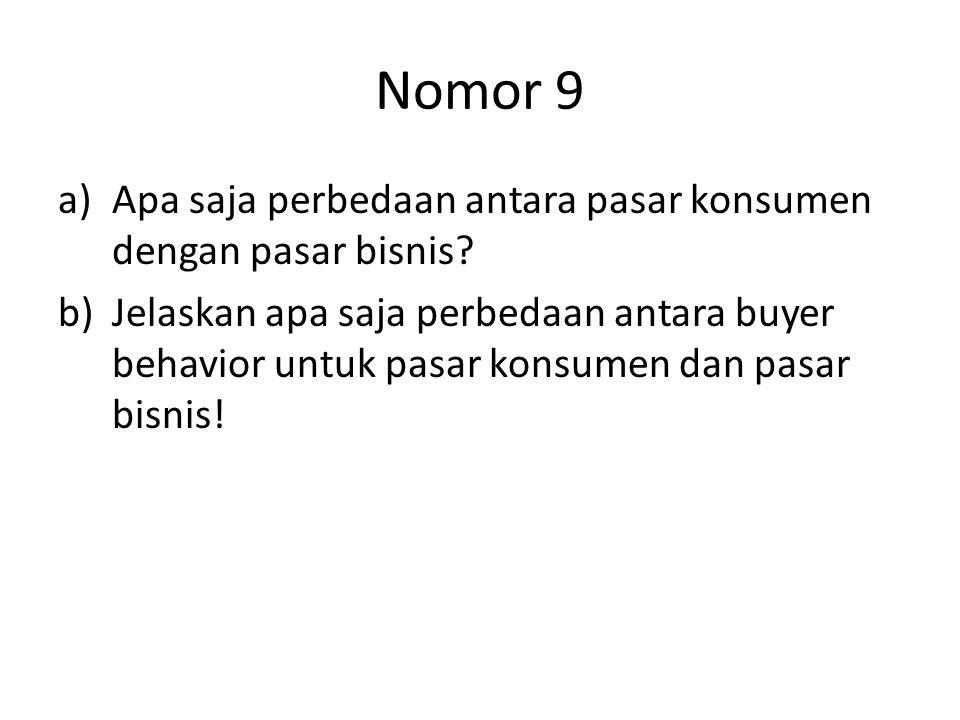 Nomor 9 a)Apa saja perbedaan antara pasar konsumen dengan pasar bisnis? b)Jelaskan apa saja perbedaan antara buyer behavior untuk pasar konsumen dan p