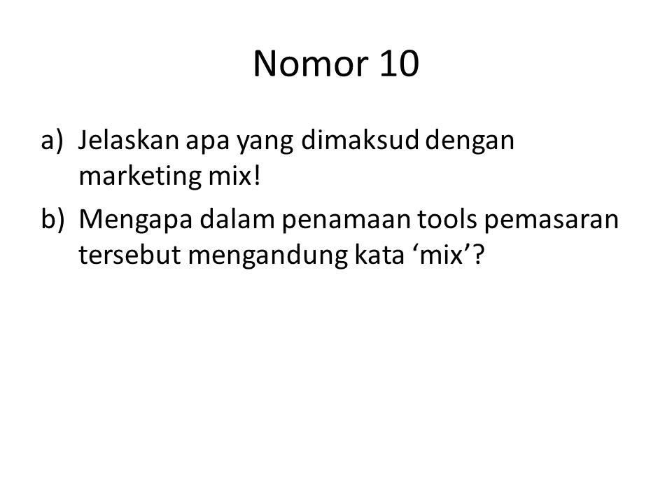 Nomor 10 a)Jelaskan apa yang dimaksud dengan marketing mix! b)Mengapa dalam penamaan tools pemasaran tersebut mengandung kata 'mix'?