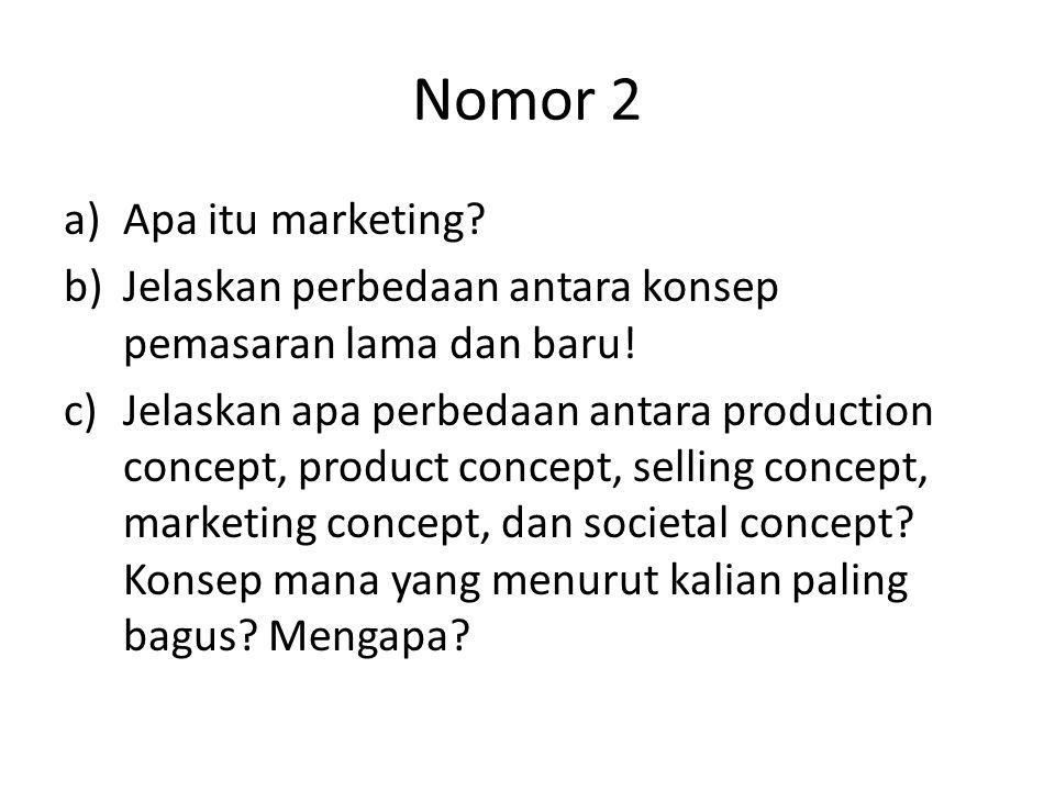 Nomor 2 a)Apa itu marketing? b)Jelaskan perbedaan antara konsep pemasaran lama dan baru! c)Jelaskan apa perbedaan antara production concept, product c
