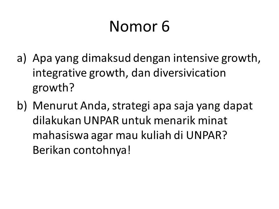Nomor 6 a)Apa yang dimaksud dengan intensive growth, integrative growth, dan diversivication growth? b)Menurut Anda, strategi apa saja yang dapat dila