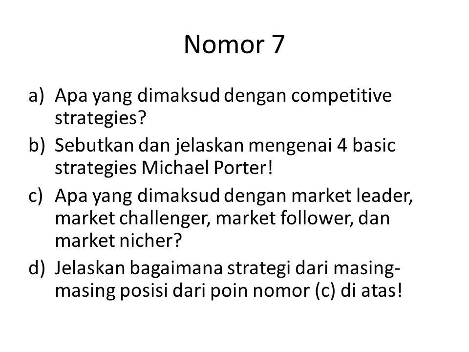Nomor 7 a)Apa yang dimaksud dengan competitive strategies? b)Sebutkan dan jelaskan mengenai 4 basic strategies Michael Porter! c)Apa yang dimaksud den