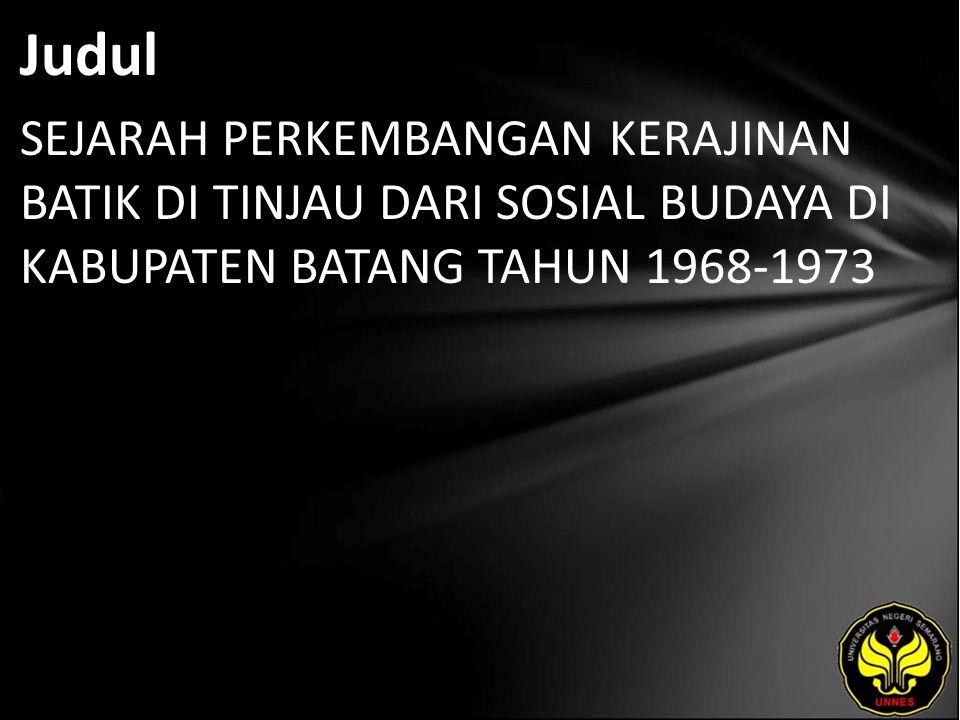Judul SEJARAH PERKEMBANGAN KERAJINAN BATIK DI TINJAU DARI SOSIAL BUDAYA DI KABUPATEN BATANG TAHUN 1968-1973