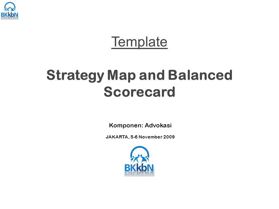 Template Strategy Map and Balanced Scorecard Komponen: Advokasi JAKARTA, 5-6 November 2009