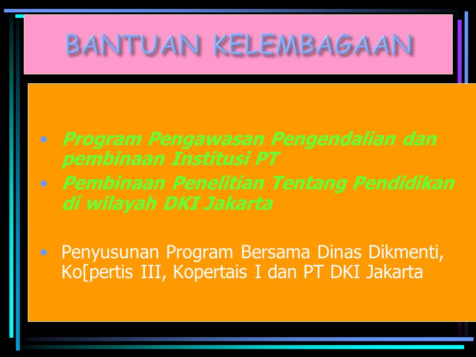 Program Pengawasan Pengendalian dan pembinaan Institusi PT Pembinaan Penelitian Tentang Pendidikan di wilayah DKI Jakarta Penyusunan Program Bersama Dinas Dikmenti, Ko[pertis III, Kopertais I dan PT DKI Jakarta ** Program tahun 2008,