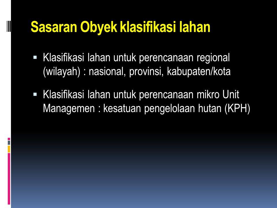 KLASIFIKASI LAHAN HUTAN (Forest Land Classification)  Lahan/kawasan hutan dapat diklasifikasikan berdasarkan homogenitas (1) karakteristik biofisik,