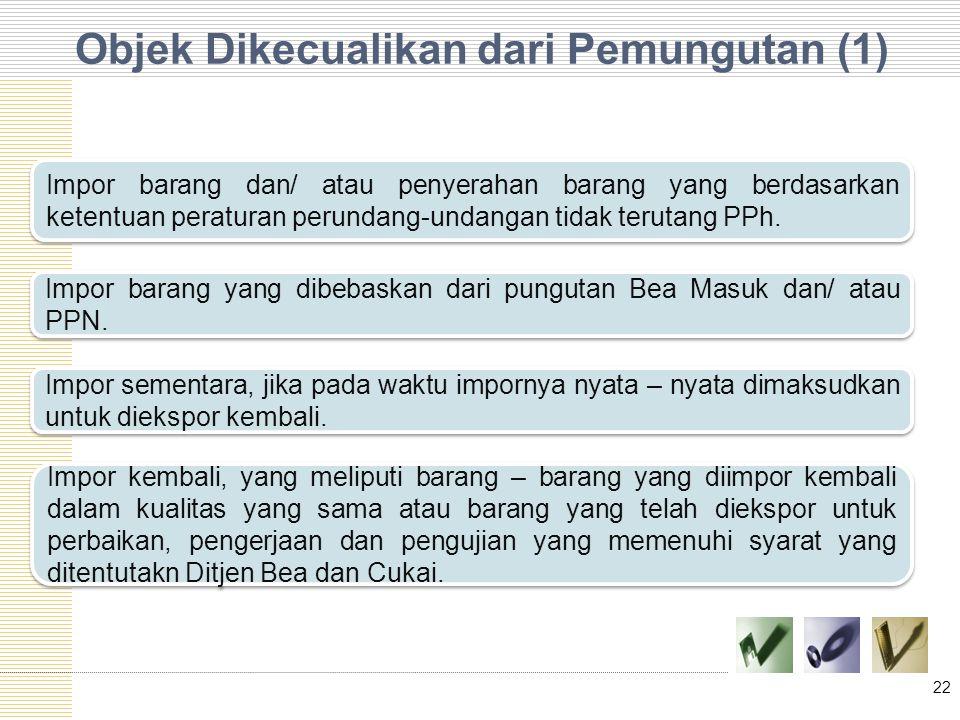 Objek Dikecualikan dari Pemungutan (1) 22 Impor barang dan/ atau penyerahan barang yang berdasarkan ketentuan peraturan perundang-undangan tidak terut