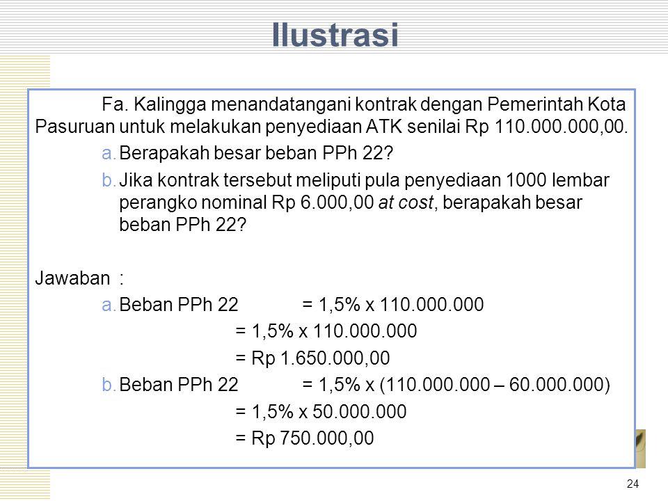 Ilustrasi Fa. Kalingga menandatangani kontrak dengan Pemerintah Kota Pasuruan untuk melakukan penyediaan ATK senilai Rp 110.000.000,00. a.Berapakah be