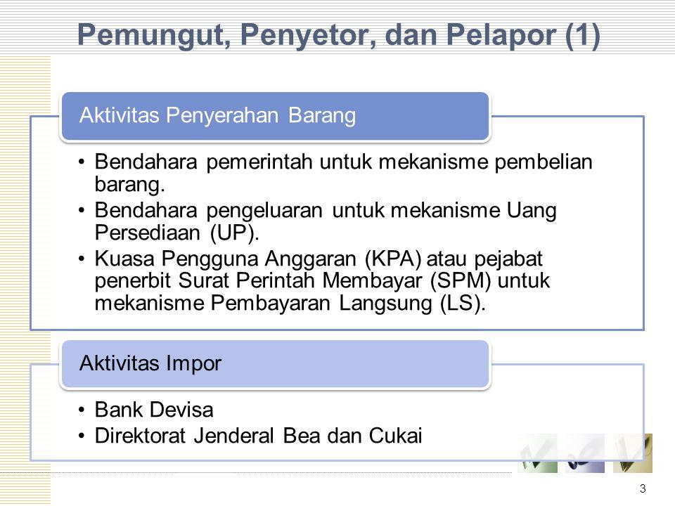 Pemungut, Penyetor, dan Pelapor (1) Bendahara pemerintah untuk mekanisme pembelian barang. Bendahara pengeluaran untuk mekanisme Uang Persediaan (UP).
