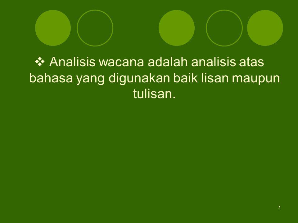 7  Analisis wacana adalah analisis atas bahasa yang digunakan baik lisan maupun tulisan.