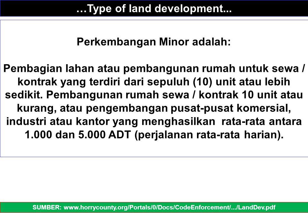 Perkembangan Minor adalah: Pembagian lahan atau pembangunan rumah untuk sewa / kontrak yang terdiri dari sepuluh (10) unit atau lebih sedikit. Pembang