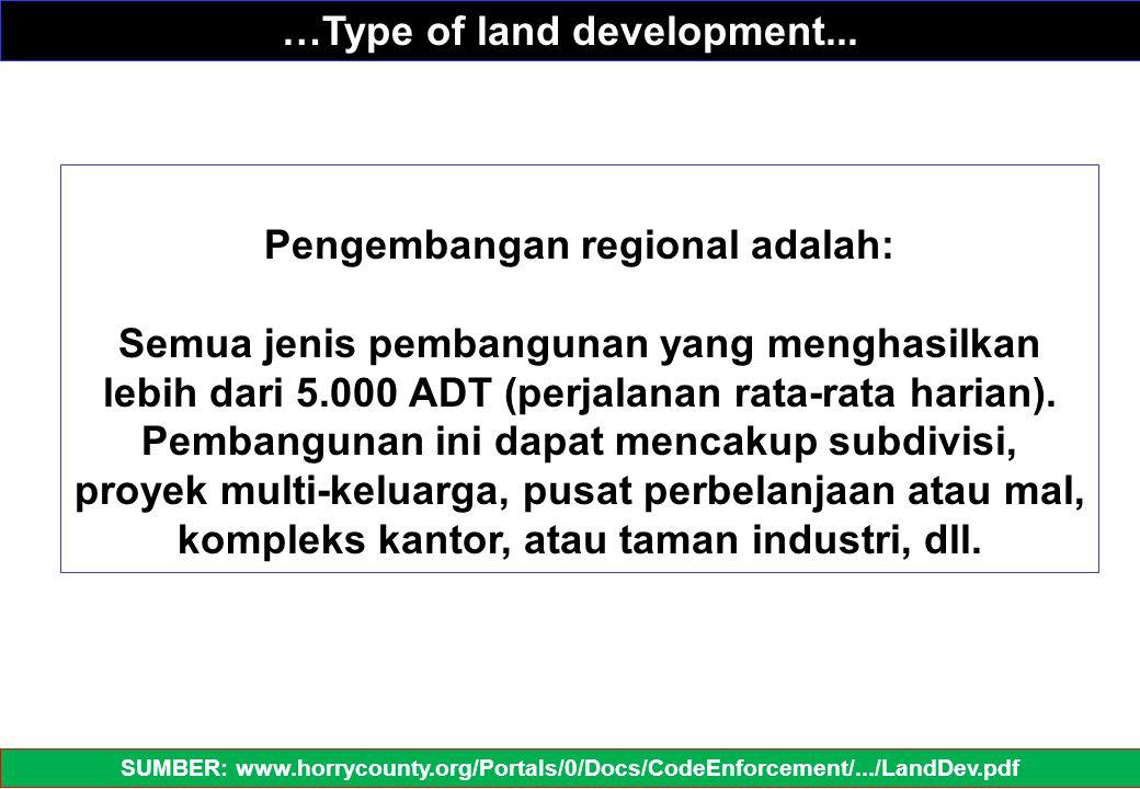 Pengembangan regional adalah: Semua jenis pembangunan yang menghasilkan lebih dari 5.000 ADT (perjalanan rata-rata harian). Pembangunan ini dapat menc