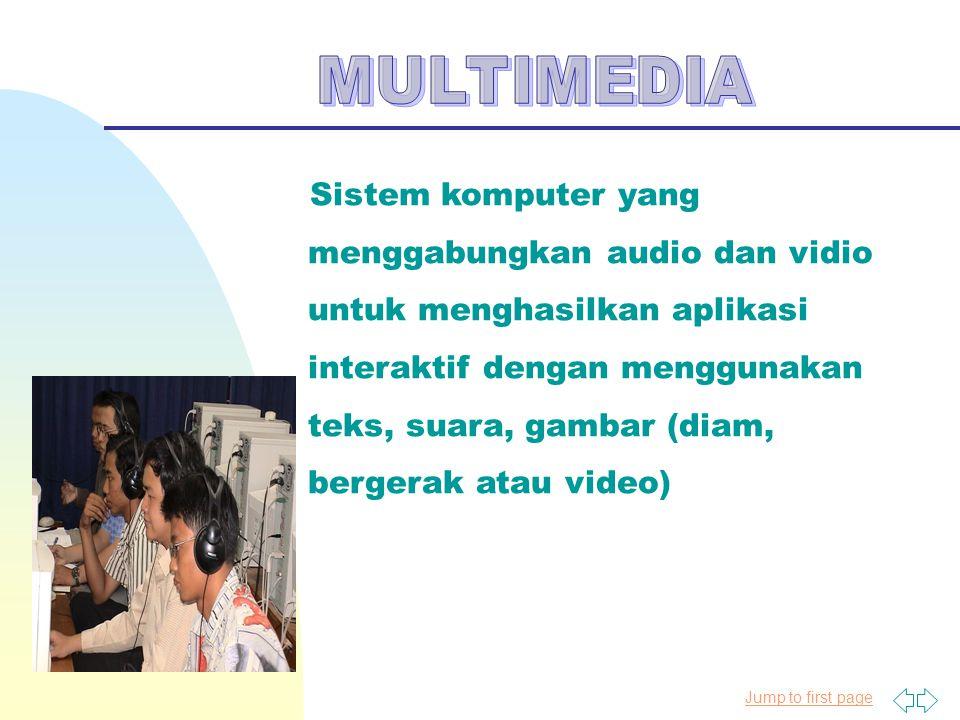 Jump to first page Sistem komputer yang menggabungkan audio dan vidio untuk menghasilkan aplikasi interaktif dengan menggunakan teks, suara, gambar (d
