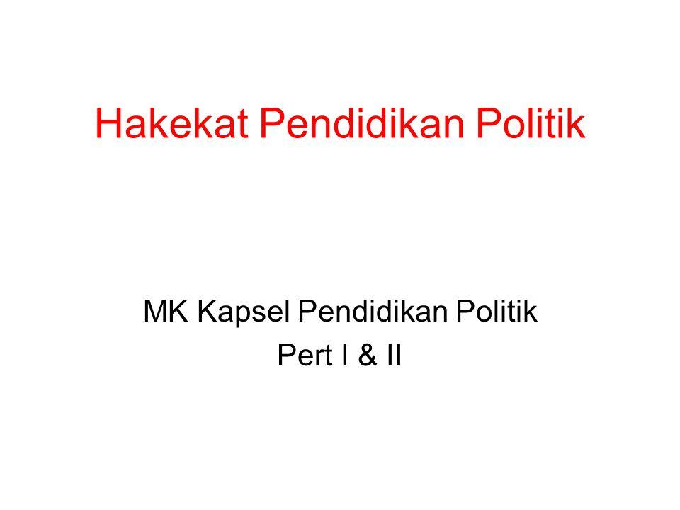 Hakekat Pendidikan Politik MK Kapsel Pendidikan Politik Pert I & II
