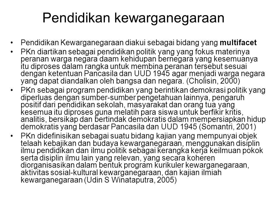 Pendidikan kewarganegaraan Pendidikan Kewarganegaraan diakui sebagai bidang yang multifacet PKn diartikan sebagai pendidikan politik yang yang fokus m