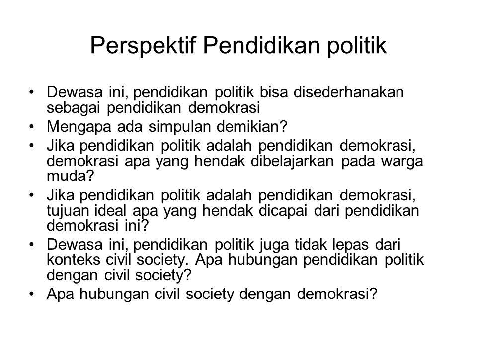 Perspektif Pendidikan politik Dewasa ini, pendidikan politik bisa disederhanakan sebagai pendidikan demokrasi Mengapa ada simpulan demikian? Jika pend
