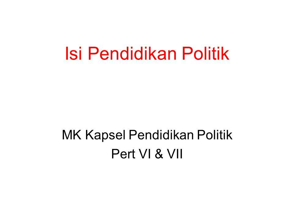 Isi Pendidikan Politik MK Kapsel Pendidikan Politik Pert VI & VII