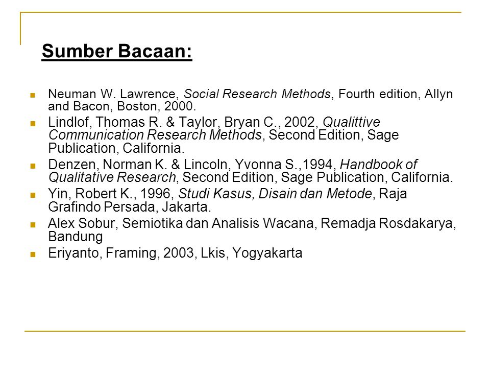 Neuman W. Lawrence, Social Research Methods, Fourth edition, Allyn and Bacon, Boston, 2000.