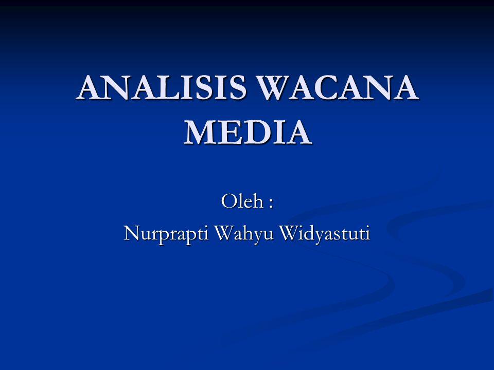 ANALISIS WACANA MEDIA Oleh : Nurprapti Wahyu Widyastuti