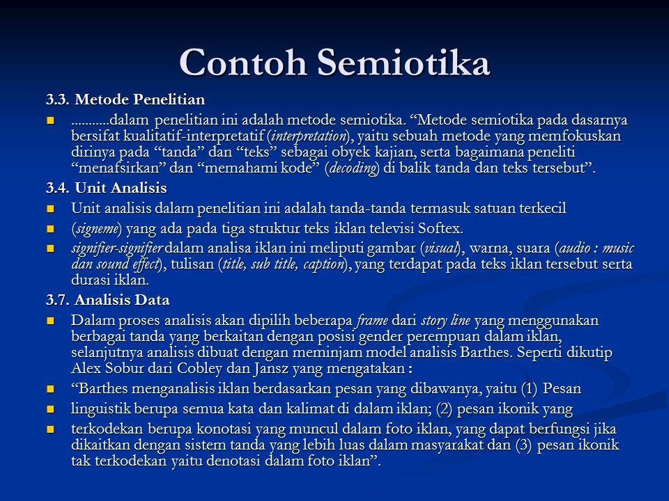 """Contoh Semiotika 3.3. Metode Penelitian...........dalam penelitian ini adalah metode semiotika. """"Metode semiotika pada dasarnya bersifat kualitatif-in"""