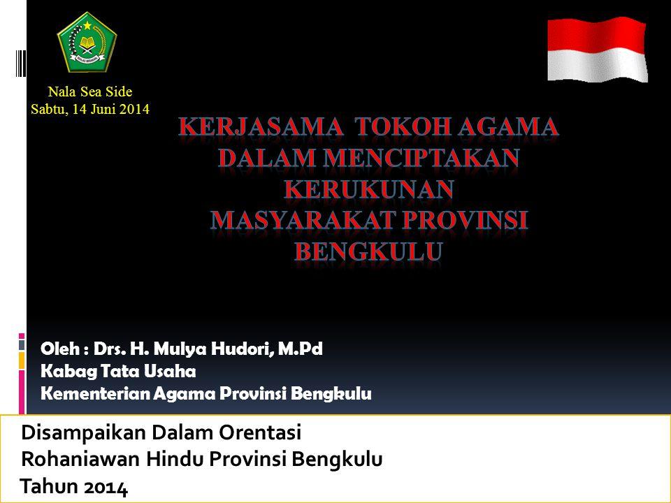 Oleh : Drs. H. Mulya Hudori, M.Pd Kabag Tata Usaha Kementerian Agama Provinsi Bengkulu Nala Sea Side Sabtu, 14 Juni 2014