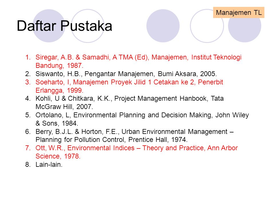 Daftar Pustaka Manajemen TL 1.Siregar, A.B. & Samadhi, A TMA (Ed), Manajemen, Institut Teknologi Bandung, 1987. 2.Siswanto, H.B., Pengantar Manajemen,