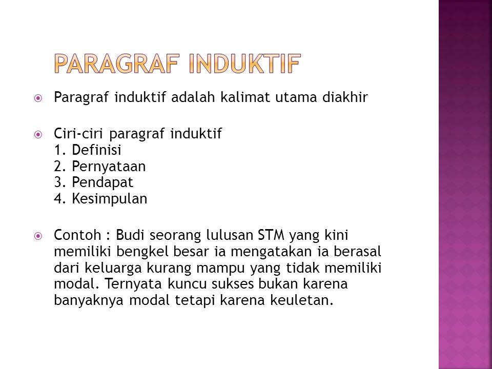  Paragraf induktif adalah kalimat utama diakhir  Ciri-ciri paragraf induktif 1. Definisi 2. Pernyataan 3. Pendapat 4. Kesimpulan  Contoh : Budi seo