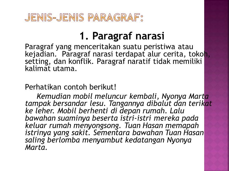 1. Paragraf narasi Paragraf yang menceritakan suatu peristiwa atau kejadian. Paragraf narasi terdapat alur cerita, tokoh, setting, dan konflik. Paragr