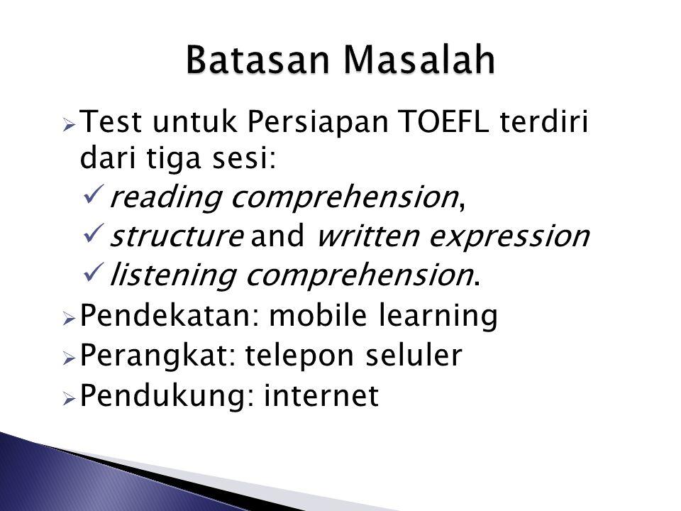  Test untuk Persiapan TOEFL terdiri dari tiga sesi: reading comprehension, structure and written expression listening comprehension.  Pendekatan: mo