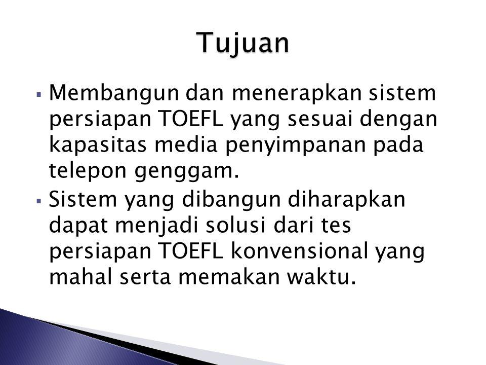  Membangun dan menerapkan sistem persiapan TOEFL yang sesuai dengan kapasitas media penyimpanan pada telepon genggam.  Sistem yang dibangun diharapk