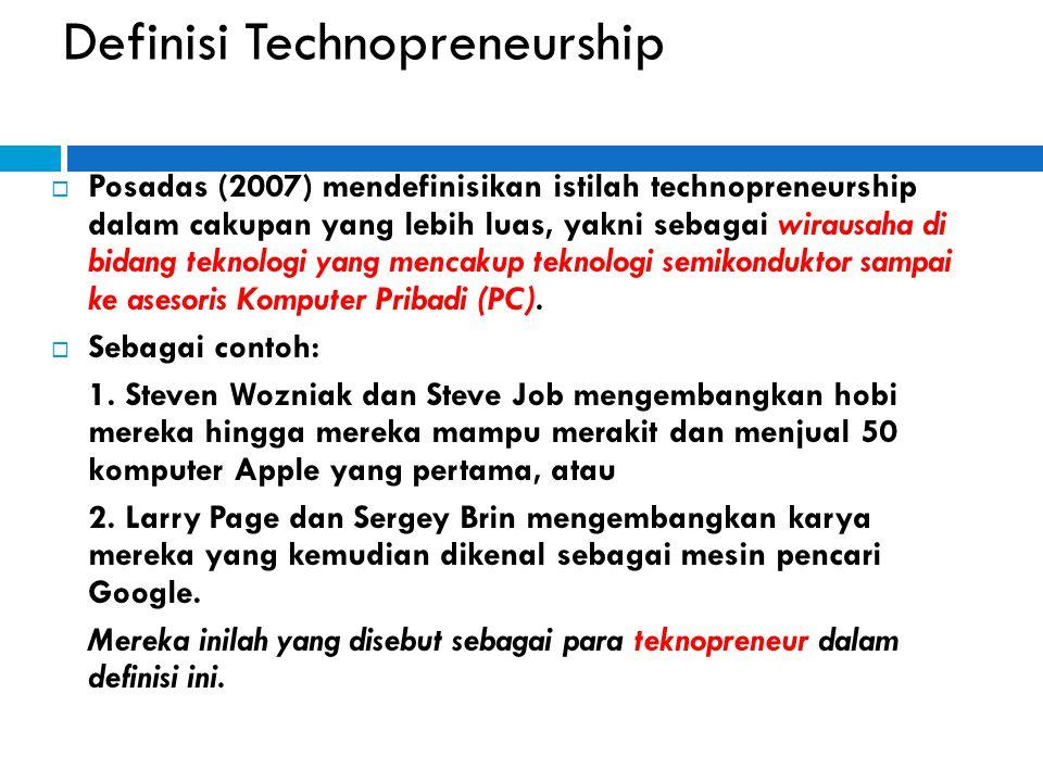 Definisi Technopreneurship  Posadas (2007) mendefinisikan istilah technopreneurship dalam cakupan yang lebih luas, yakni sebagai wirausaha di bidang