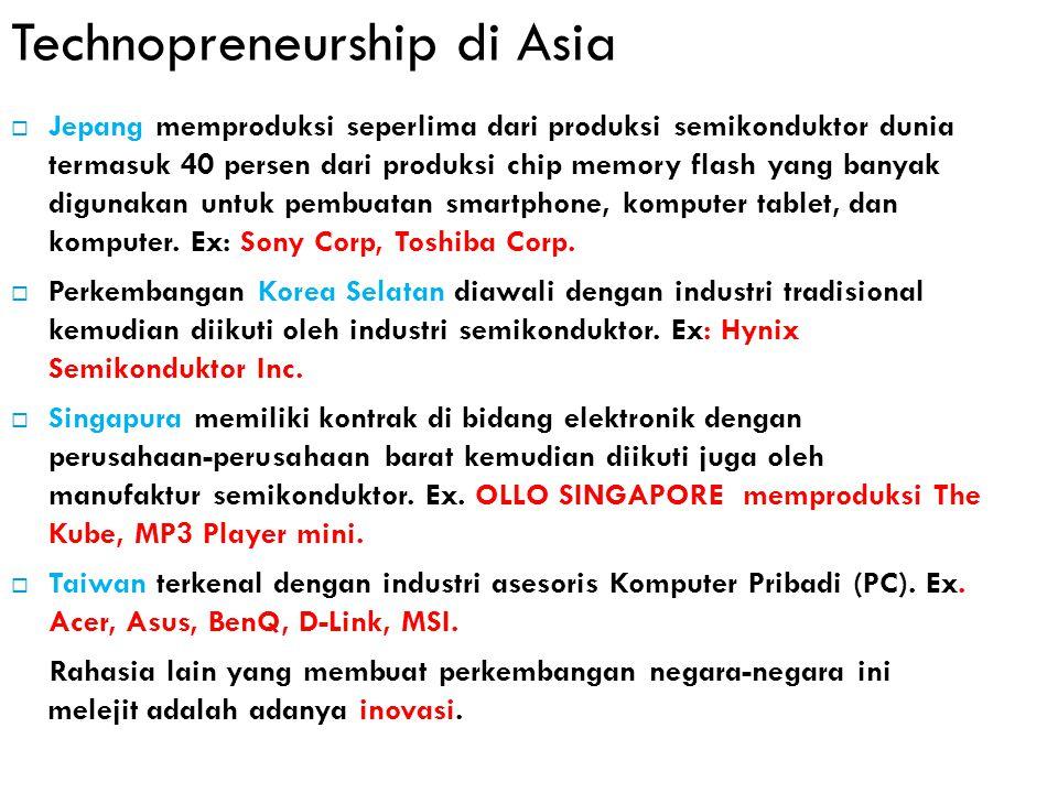 Technopreneurship di Asia  Jepang memproduksi seperlima dari produksi semikonduktor dunia termasuk 40 persen dari produksi chip memory flash yang ban