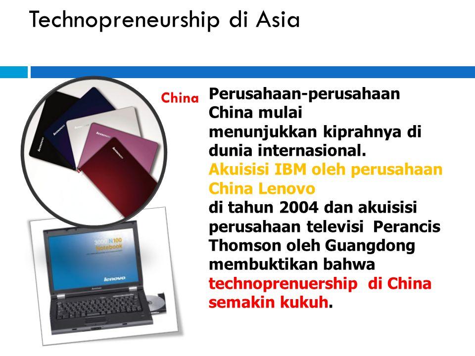 Technopreneurship di Asia Perusahaan-perusahaan China mulai menunjukkan kiprahnya di dunia internasional. Akuisisi IBM oleh perusahaan China Lenovo di