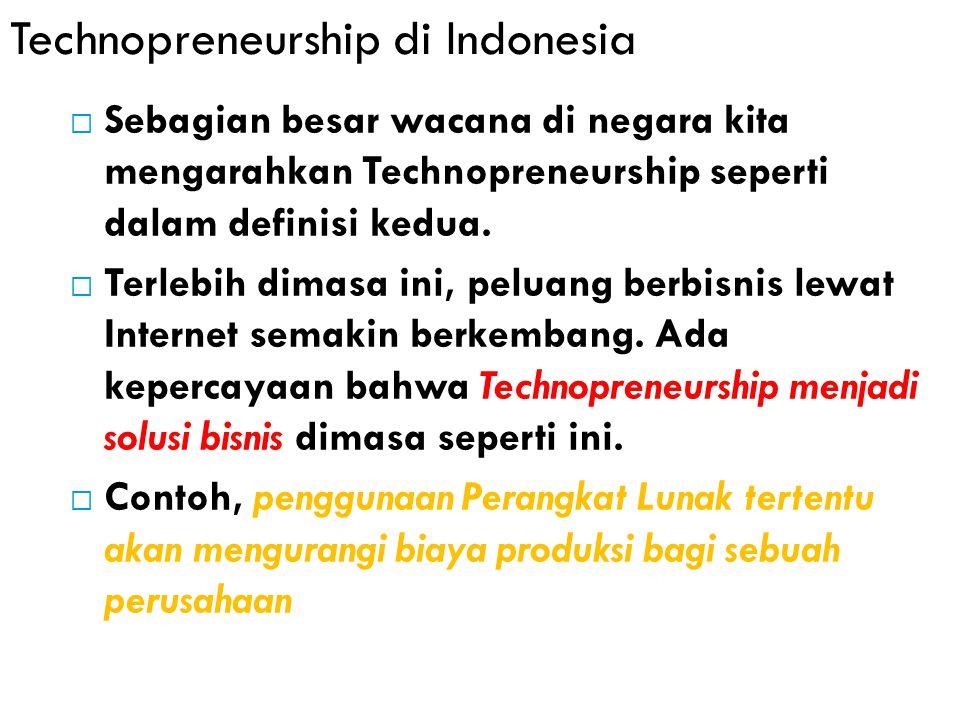 Technopreneurship di Indonesia  Sebagian besar wacana di negara kita mengarahkan Technopreneurship seperti dalam definisi kedua.  Terlebih dimasa in