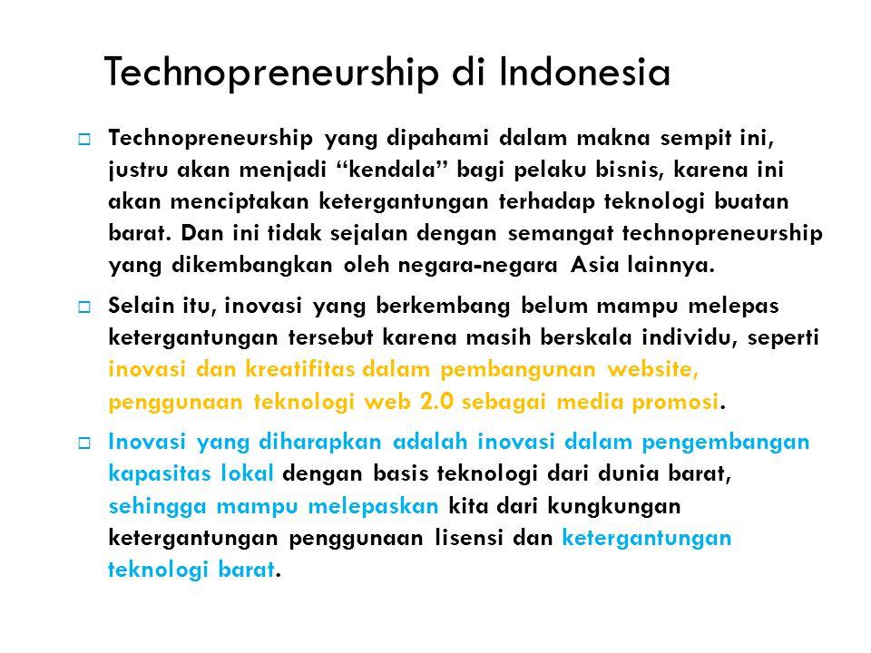 """Technopreneurship di Indonesia  Technopreneurship yang dipahami dalam makna sempit ini, justru akan menjadi """"kendala"""" bagi pelaku bisnis, karena ini"""
