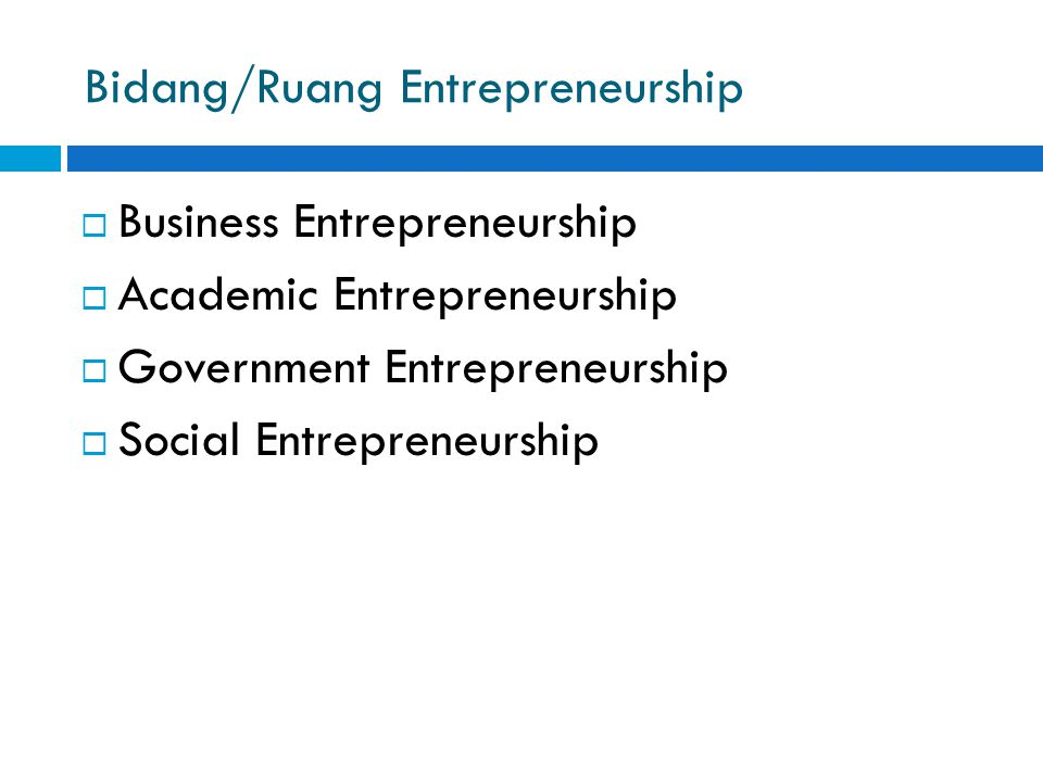 Bidang/Ruang Entrepreneurship  Business Entrepreneurship  Academic Entrepreneurship  Government Entrepreneurship  Social Entrepreneurship
