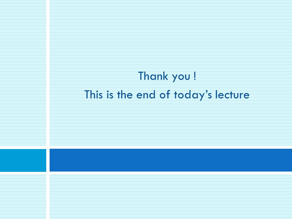 Thank you ! This is the end of today's lecture