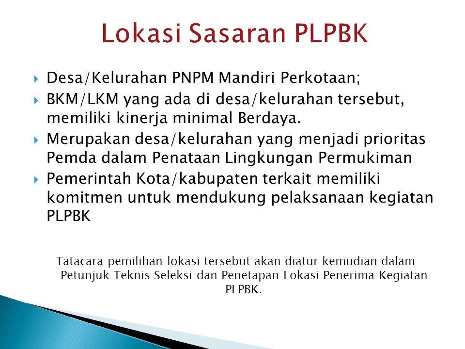  Desa/Kelurahan PNPM Mandiri Perkotaan;  BKM/LKM yang ada di desa/kelurahan tersebut, memiliki kinerja minimal Berdaya.  Merupakan desa/kelurahan y