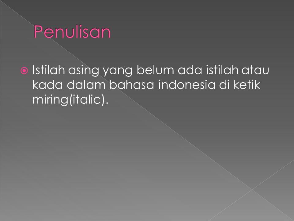  Istilah asing yang belum ada istilah atau kada dalam bahasa indonesia di ketik miring(italic).