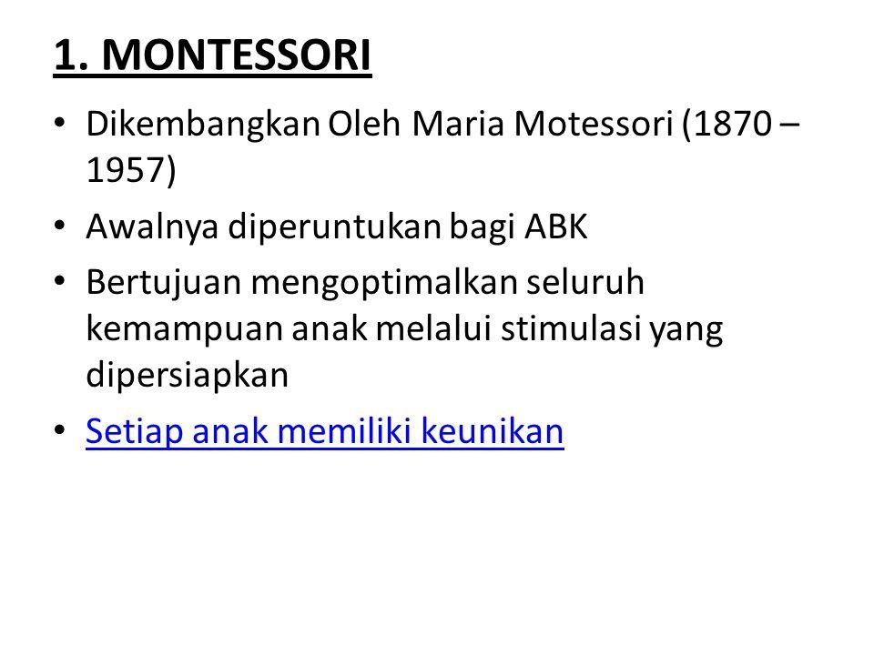 1. MONTESSORI Dikembangkan Oleh Maria Motessori (1870 – 1957) Awalnya diperuntukan bagi ABK Bertujuan mengoptimalkan seluruh kemampuan anak melalui st