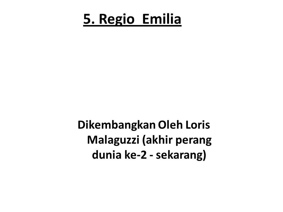 5. Regio Emilia Dikembangkan Oleh Loris Malaguzzi (akhir perang dunia ke-2 - sekarang)
